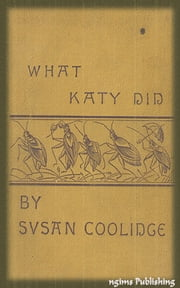 What Katy Did (Illustrated + Audiobook Download Link + Active TOC) ebook by Susan Coolidge