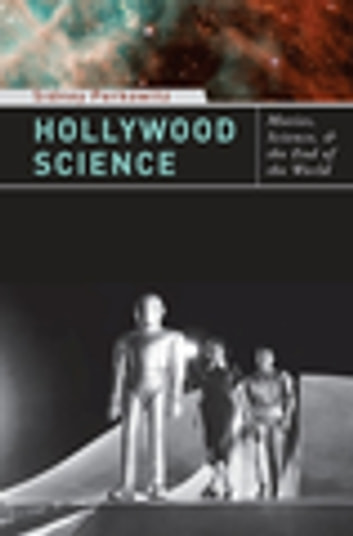 Hollywood Science - Movies, Science, and the End of the World ebook by Sidney Perkowitz
