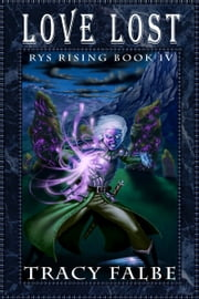 Love Lost: Rys Rising Book IV ebook by Tracy Falbe