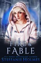 Fire and Fable ebook by Steffanie Holmes