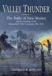 Valley Thunder - The Battle of New Market ebook by Charles Knight