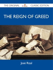 The Reign of Greed - The Original Classic Edition ebook by Rizal José