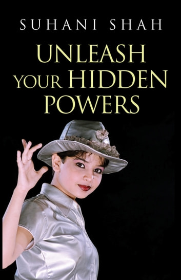 Unleash Your Hidden Powers ebook by Suhani Shah