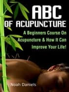 ABC Of Acupuncture ebook by Noah Daniels