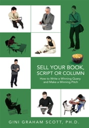 Sell Your Book, Script or Column - How to Write a Winning Query <Br>And Make a Winning Pitch ebook by Gini Graham Scoth Ph.D