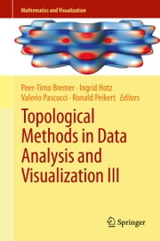 Topological Methods in Data Analysis and Visualization III - Theory, Algorithms, and Applications ebook by Peer-Timo Bremer,Ingrid Hotz,Valerio Pascucci,Ronald Peikert