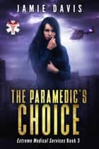 The Paramedic's Choice ebook by Jamie Davis