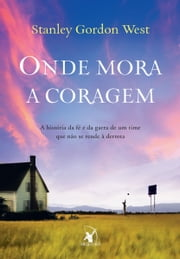 Onde mora a coragem ebook by Kobo.Web.Store.Products.Fields.ContributorFieldViewModel