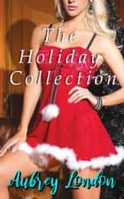 The Holiday Collection ebook by Aubrey London