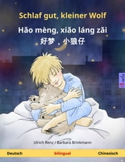 Schlaf gut, kleiner Wolf - Hǎo mèng, xiǎo láng zǎi 好梦,小狼仔. Zweisprachiges Kinderbuch (Deutsch - Chinesisch) ebook by Ulrich Renz,Barbara Brinkmann