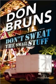 Don't Sweat the Small Stuff - A Novel ebook by Don Bruns