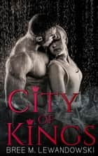 City of Kings ebook by Bree M. Lewandowski