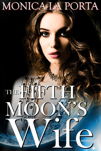The Fifth Moon's Wife ebook by Monica La Porta