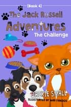 The Jack Russell Adventures (Book 4): The Challenge ebook by Jackie Small