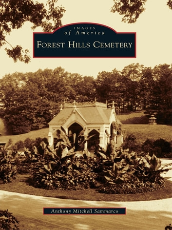 Forest Hills Cemetery ebook by Anthony Mitchell Sammarco