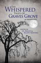 The Whispered Tales of Graves Grove ebook by Kelsey Keating, J.S. Bailey