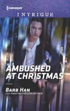 Ambushed at Christmas ebook by Barb Han
