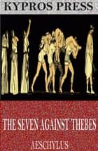 The Seven Against Thebes ebook by Aeschylus