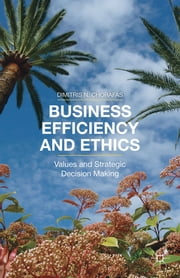 Business Efficiency and Ethics - Values and Strategic Decision Making ebook by Dr Dimitris N. Chorafas