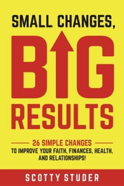 Small Changes, Big Results ebook by Scotty Studer