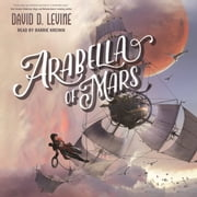 Arabella of Mars audiobook by David D. Levine