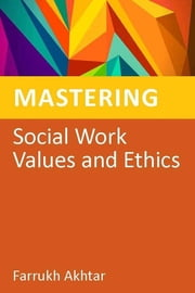 Mastering Social Work Values and Ethics ebook by Farrukh Akhtar,Hilary Tompsett
