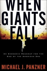 When Giants Fall - An Economic Roadmap for the End of the American Era ebook by Michael Panzner