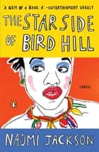 The Star Side of Bird Hill - A Novel ebook by Naomi Jackson