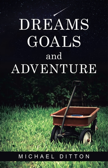 Dreams, Goals and Adventure ebook by Michael Ditton