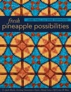 Fresh Pineapple Possibilities - 11 Quilt Blocks, Exciting Variations—Classic, Flying Geese, Off-Center & More ebook by Jane Hall, Dixie Haywood