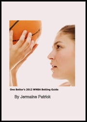 One Bettor's 2012 WNBA Betting Guide ebook by Jermaine Patrick
