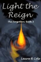 Light the Reign (The Forgotten: Book 3) ebook by Laura R Cole