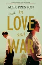 In Love and War ebook by Alex Preston