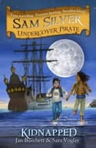 Kidnapped - Sam Silver: Undercover Pirate 3 ebook by Jan Burchett, Sara Vogler, Leo Hartas