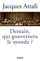 Demain, qui gouvernera le monde ? ebook by Jacques Attali