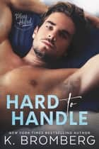 Hard to Handle ebook by K. Bromberg
