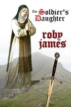 The Soldier's Daughter ebook by Roby James