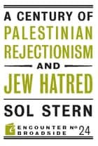 A Century of Palestinian Rejectionism and Jew Hatred ebook by Sol Stern