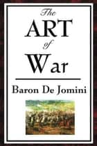 The Art Of War ebook by Baron Henri De Jomini