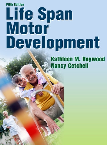 Life Span Motor Development -5th Edition ebook by Kathleen M. Haywood