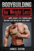 Bodybuilding for Weight Loss ebook by James Eaton