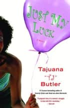 Just My Luck - A Novel ebook by Tajuana Butler