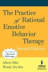 The Practice of Rational Emotive Behavior Therapy - Second Edition ebook by Albert Ellis, PhD,Windy Dryden, PhD