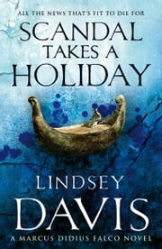 Scandal Takes A Holiday - (Falco 16) ebook by Lindsey Davis