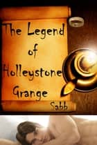 The Legend of Holleystone Grange ebook by Sabb