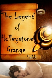 The Legend of Holleystone Grange - A Ghostly Gay Erotic Romance ebook by Sabb