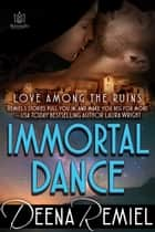 Immortal Dance ebook by Deena Remiel
