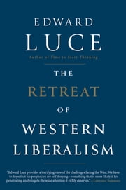 The Retreat of Western Liberalism ebook by Edward Luce