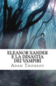 Eleanor Xander e la Dinastia dei Vampiri (Vol. 3 della saga Eleanor Xander) ebook by Adam Thomson