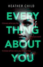 Everything About You - Discover this year's most cutting-edge thriller ebook by Heather Child